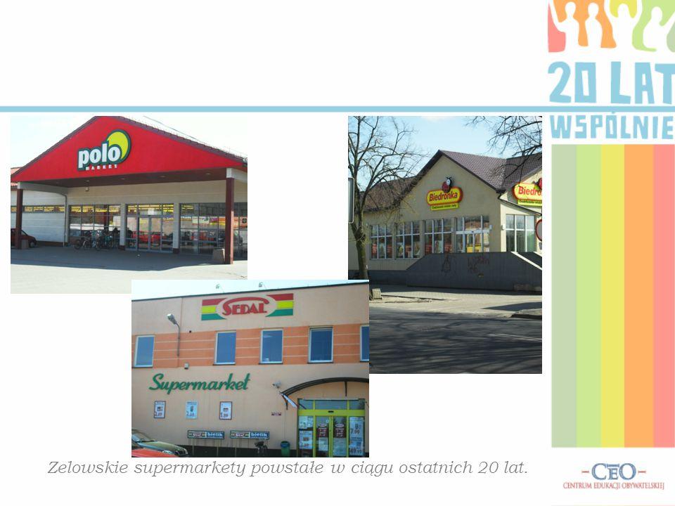Zelowskie supermarkety powstałe w ciągu ostatnich 20 lat.