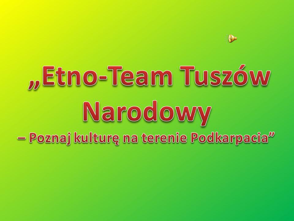 """""""Etno-Team Tuszów Narodowy – Poznaj kulturę na terenie Podkarpacia"""