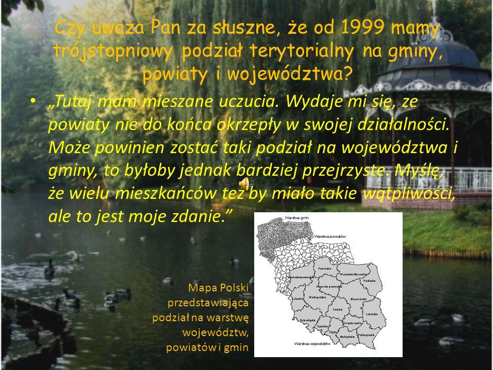 Czy uważa Pan za słuszne, że od 1999 mamy trójstopniowy podział terytorialny na gminy, powiaty i województwa