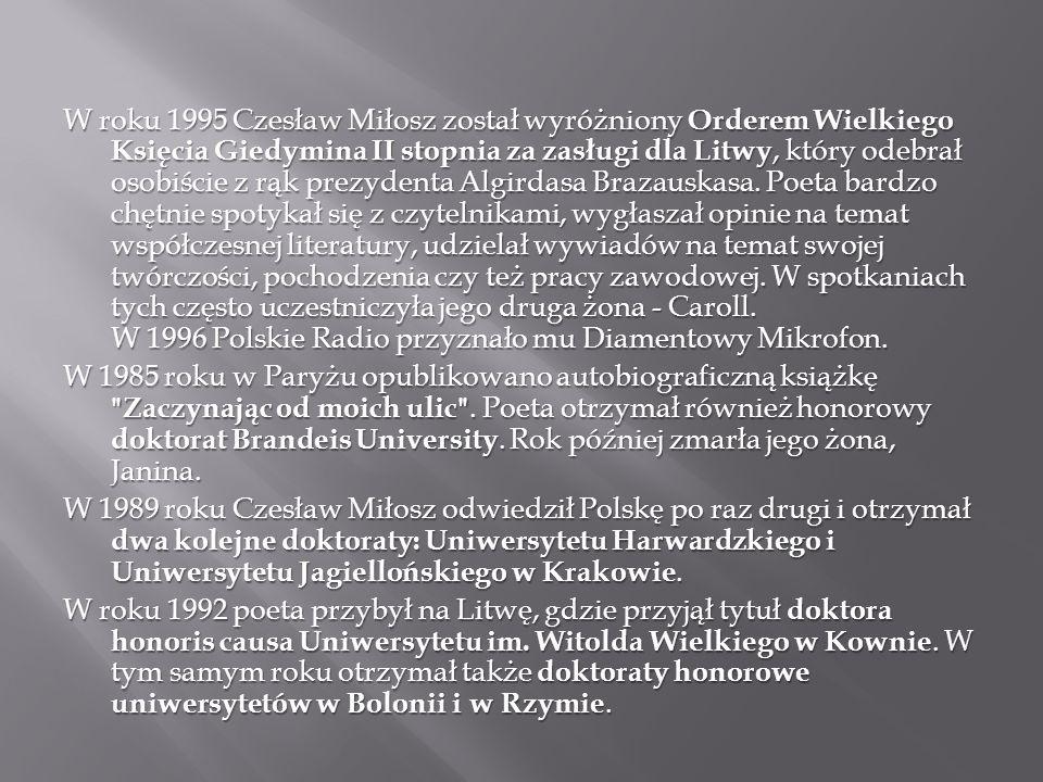 W roku 1995 Czesław Miłosz został wyróżniony Orderem Wielkiego Księcia Giedymina II stopnia za zasługi dla Litwy, który odebrał osobiście z rąk prezydenta Algirdasa Brazauskasa.