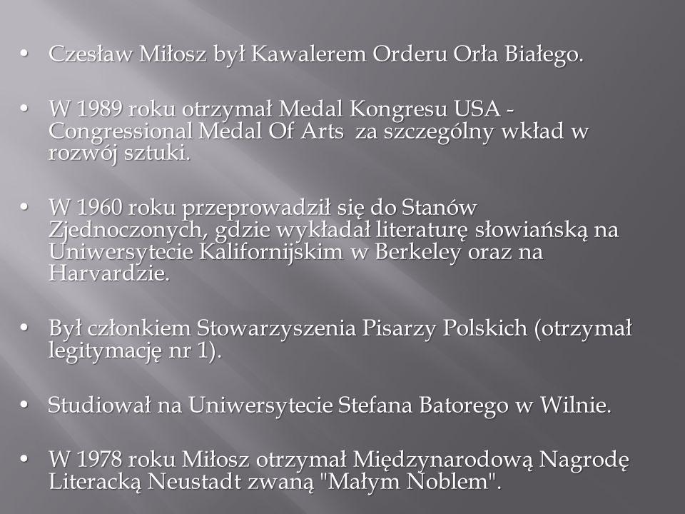 • Czesław Miłosz był Kawalerem Orderu Orła Białego