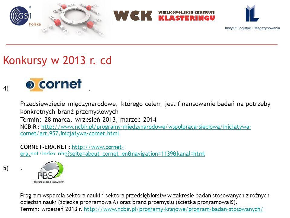 Konkursy w 2013 r. cd . Przedsięwzięcie międzynarodowe, którego celem jest finansowanie badań na potrzeby konkretnych branż przemysłowych.