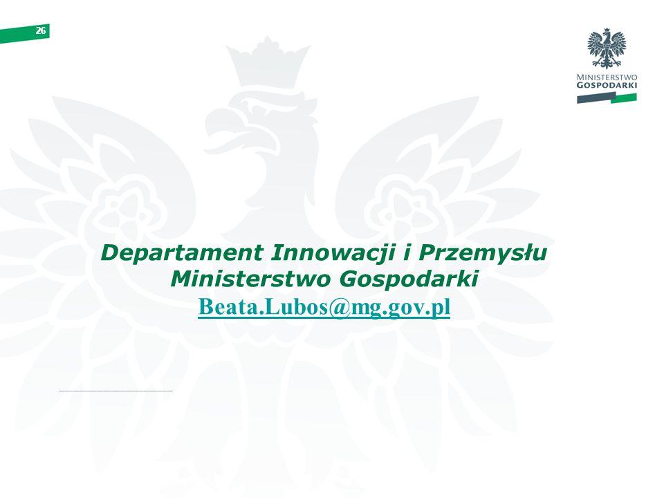 26 Departament Innowacji i Przemysłu Ministerstwo Gospodarki Beata.Lubos@mg.gov.pl