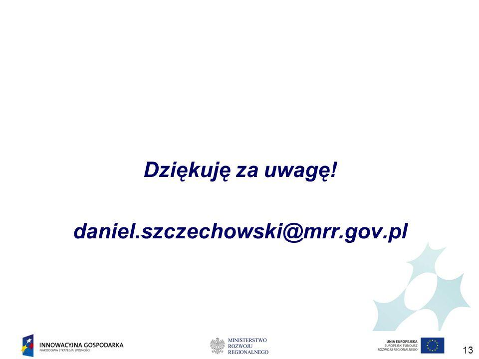 Dziękuję za uwagę! daniel.szczechowski@mrr.gov.pl