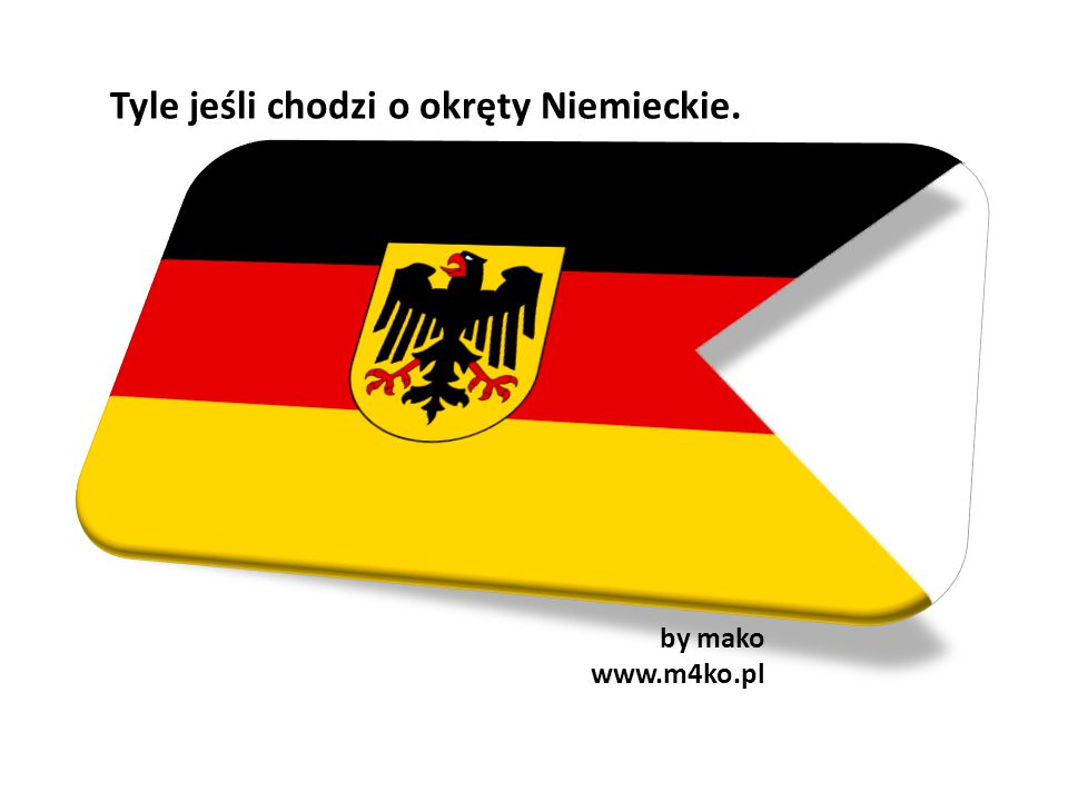 Tyle jeśli chodzi o okręty Niemieckie.