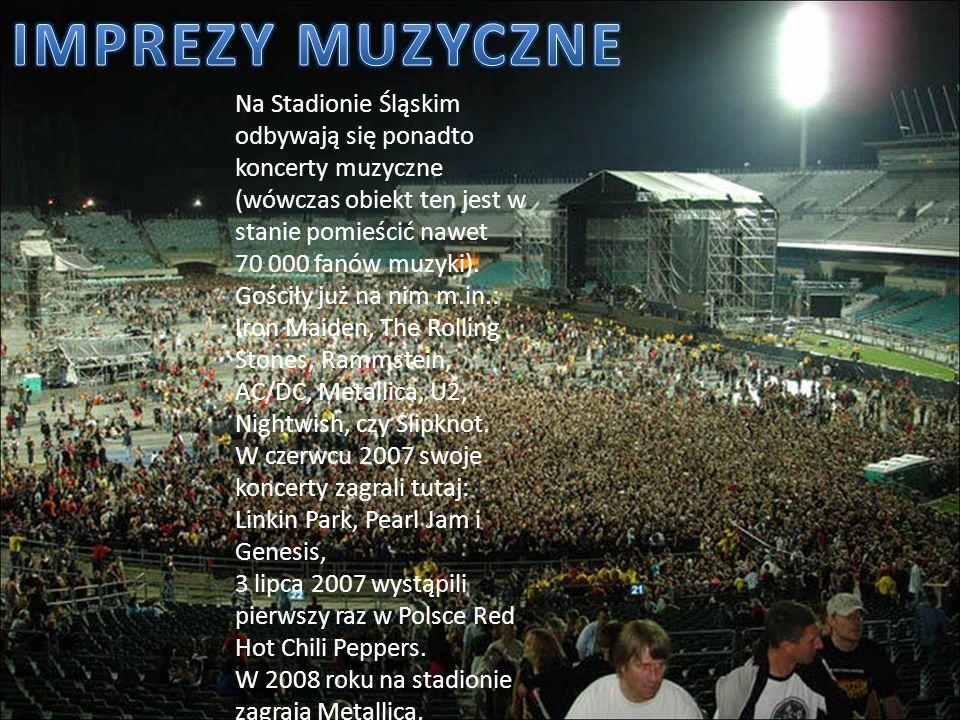IMPREZY MUZYCZNE Na Stadionie Śląskim odbywają się ponadto koncerty muzyczne (wówczas obiekt ten jest w stanie pomieścić nawet.