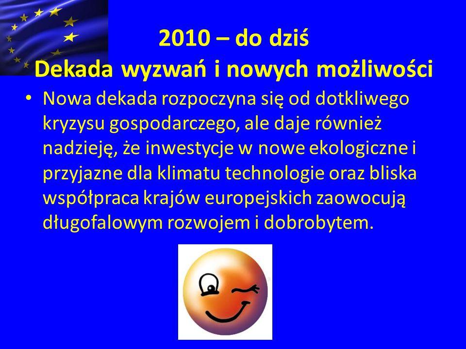 2010 – do dziś Dekada wyzwań i nowych możliwości