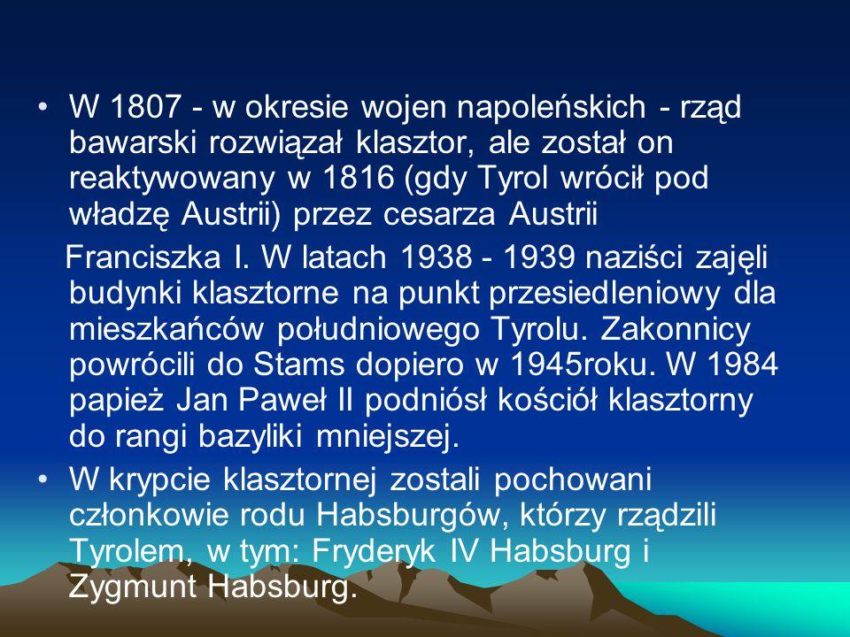 W 1807 - w okresie wojen napoleńskich - rząd bawarski rozwiązał klasztor, ale został on reaktywowany w 1816 (gdy Tyrol wrócił pod władzę Austrii) przez cesarza Austrii