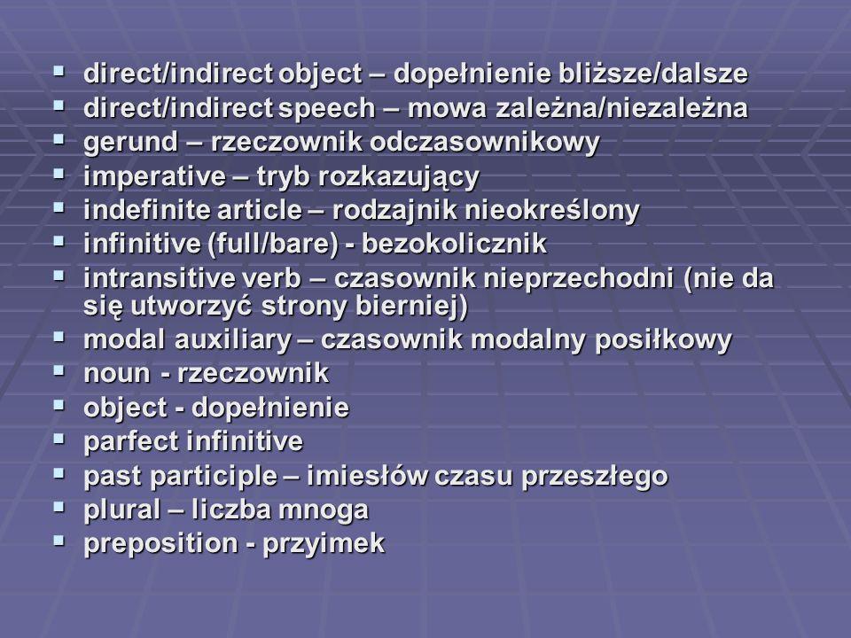 direct/indirect object – dopełnienie bliższe/dalsze