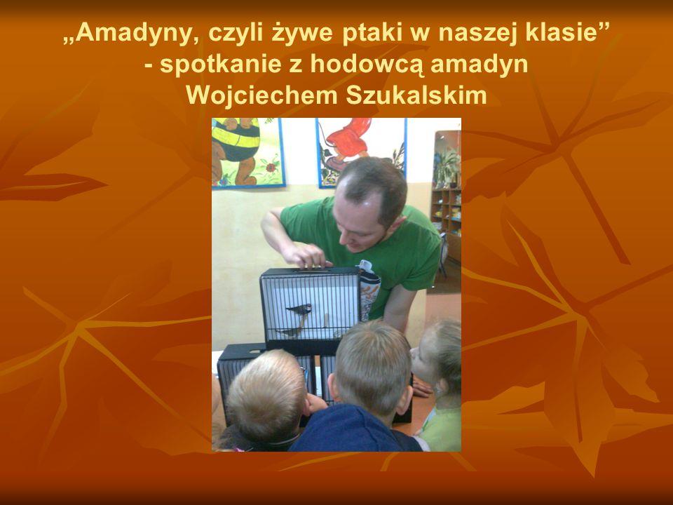"""""""Amadyny, czyli żywe ptaki w naszej klasie - spotkanie z hodowcą amadyn Wojciechem Szukalskim"""