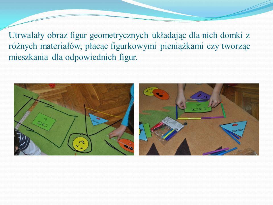 Utrwalały obraz figur geometrycznych układając dla nich domki z różnych materiałów, płacąc figurkowymi pieniążkami czy tworząc mieszkania dla odpowiednich figur.