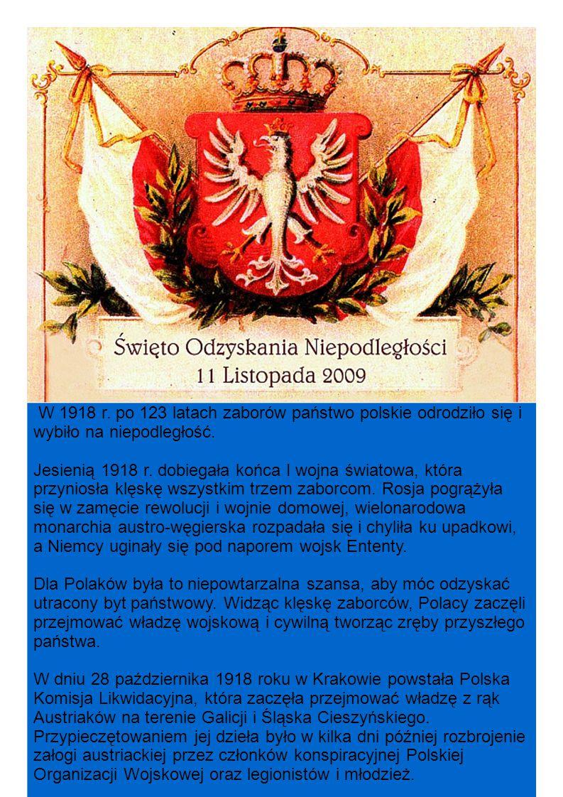 W 1918 r. po 123 latach zaborów państwo polskie odrodziło się i wybiło na niepodległość.