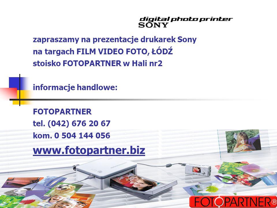 zapraszamy na prezentacje drukarek Sony na targach FILM VIDEO FOTO, ŁÓDŹ stoisko FOTOPARTNER w Hali nr2 informacje handlowe: FOTOPARTNER tel.