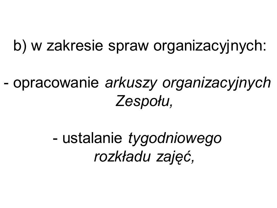 b) w zakresie spraw organizacyjnych:
