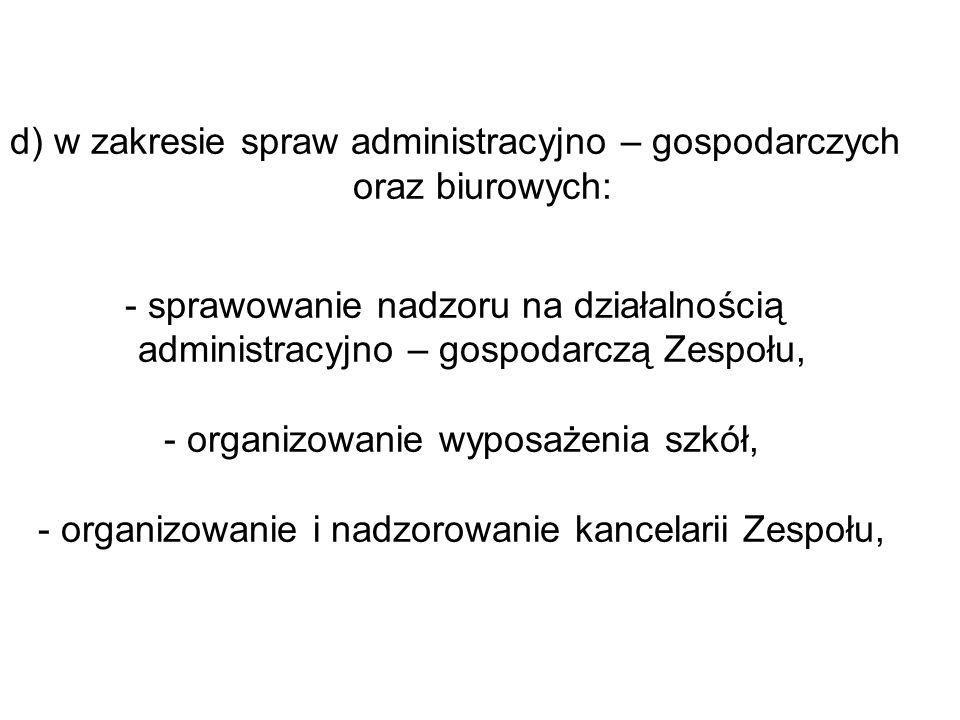 d) w zakresie spraw administracyjno – gospodarczych oraz biurowych: