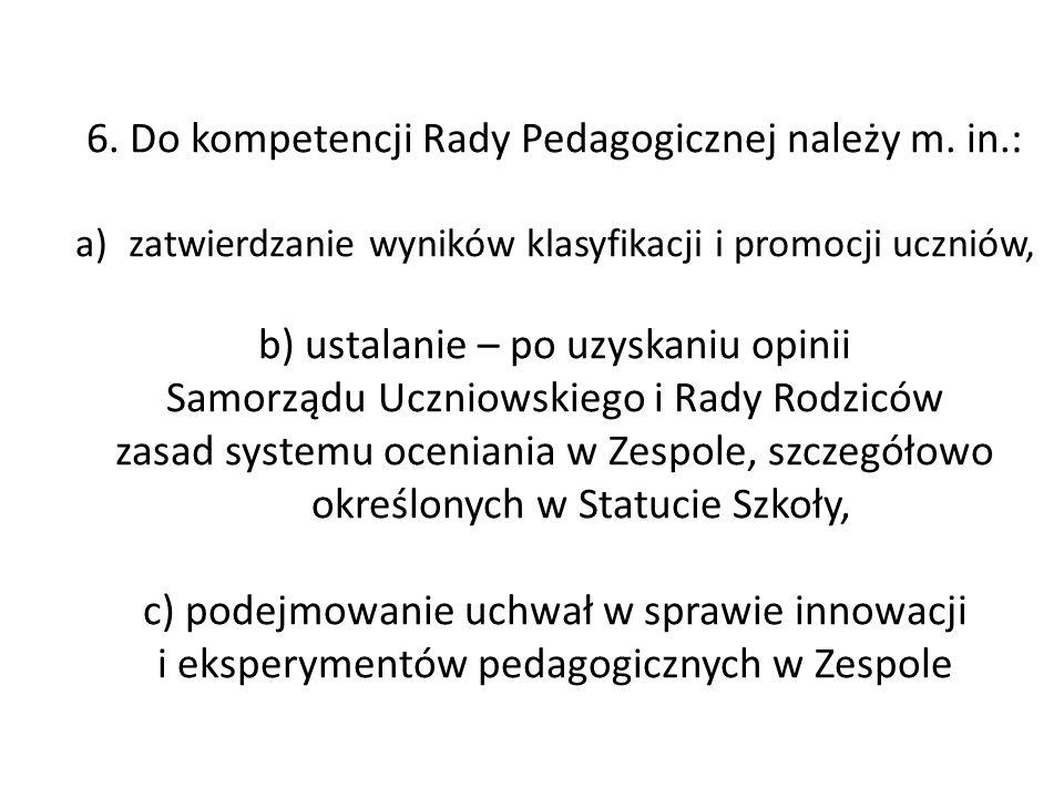 6. Do kompetencji Rady Pedagogicznej należy m. in.:
