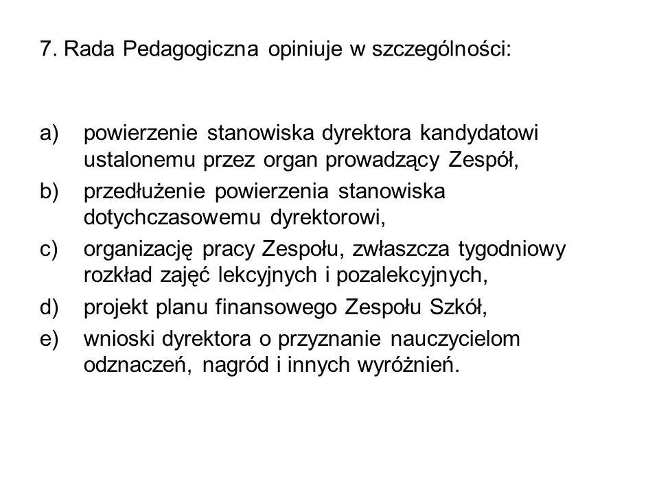 7. Rada Pedagogiczna opiniuje w szczególności: