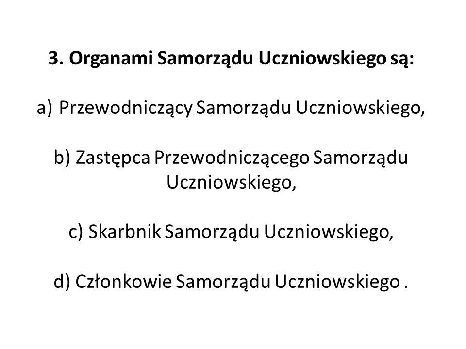 3. Organami Samorządu Uczniowskiego są: