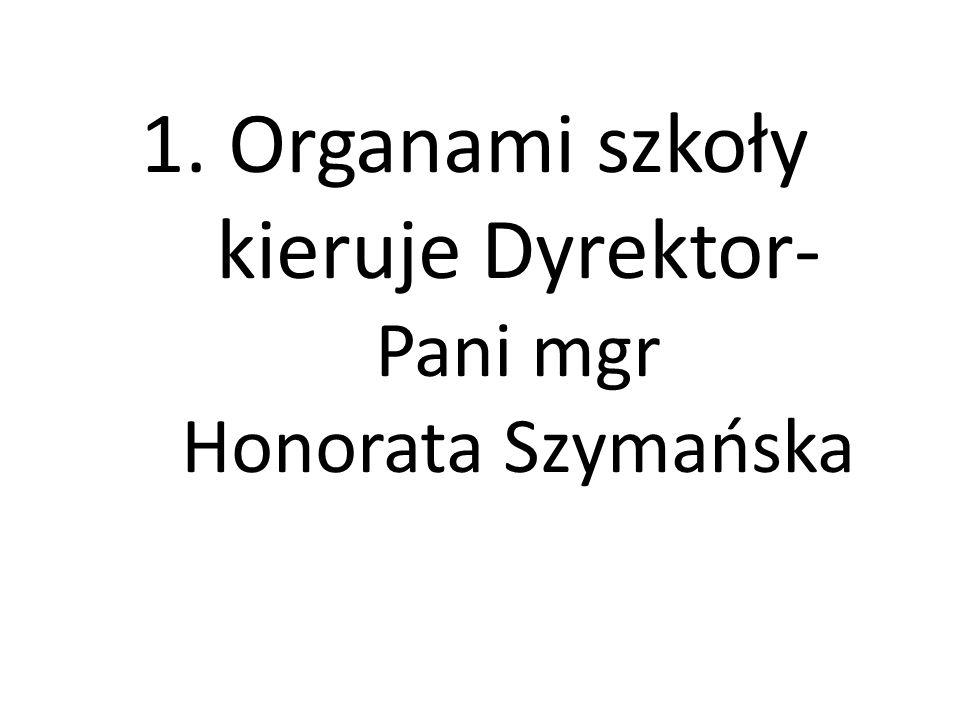 Organami szkoły kieruje Dyrektor- Pani mgr Honorata Szymańska