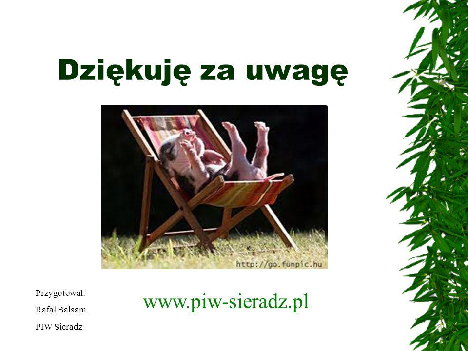 Dziękuję za uwagę www.piw-sieradz.pl Przygotował: Rafał Balsam