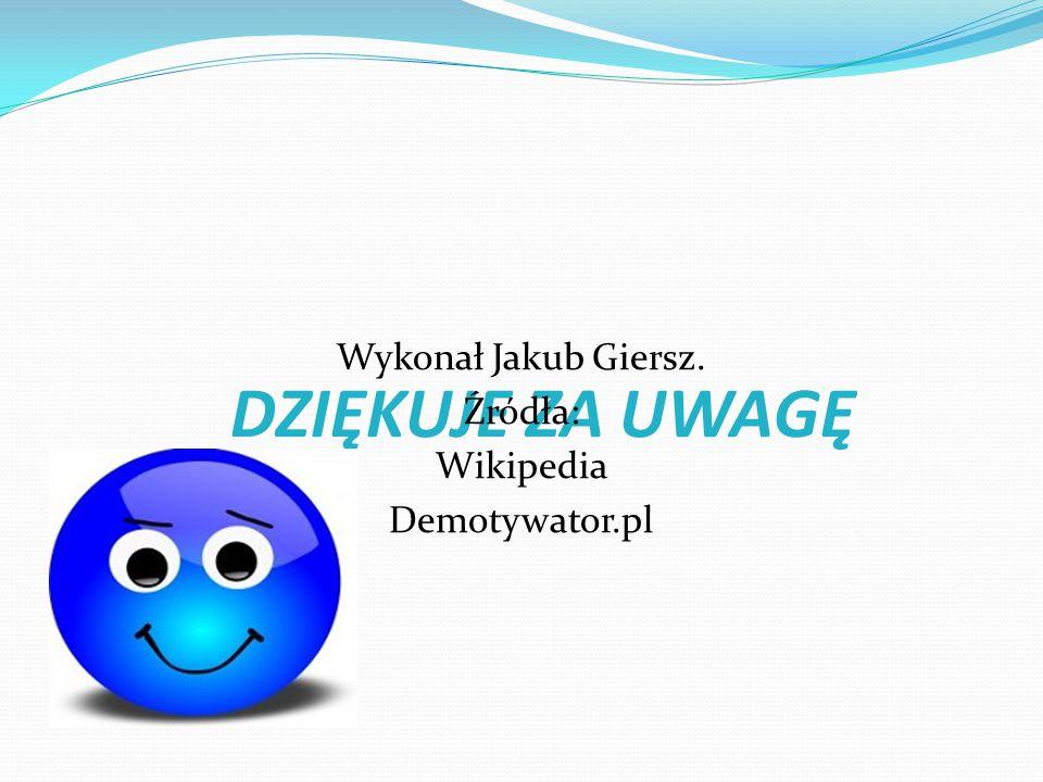 Wykonał Jakub Giersz. Źródła: Wikipedia Demotywator.pl