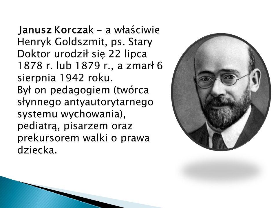 Janusz Korczak - a właściwie Henryk Goldszmit, ps