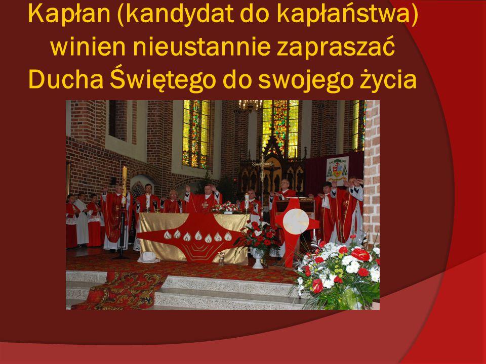 Kapłan (kandydat do kapłaństwa) winien nieustannie zapraszać Ducha Świętego do swojego życia