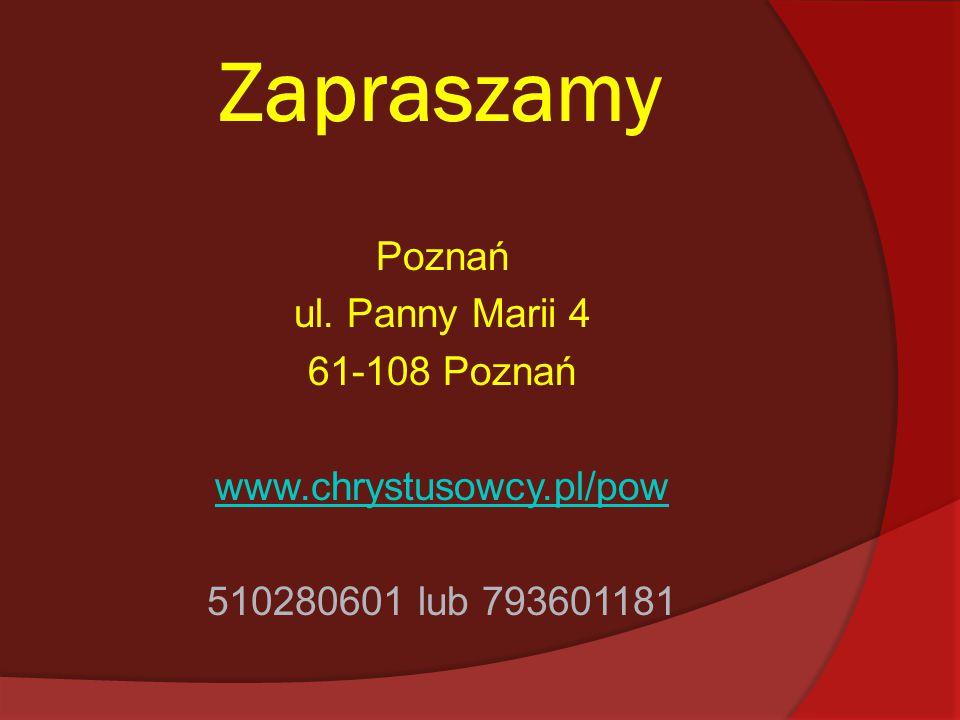 Zapraszamy Poznań ul. Panny Marii 4 61-108 Poznań www.chrystusowcy.pl/pow 510280601 lub 793601181