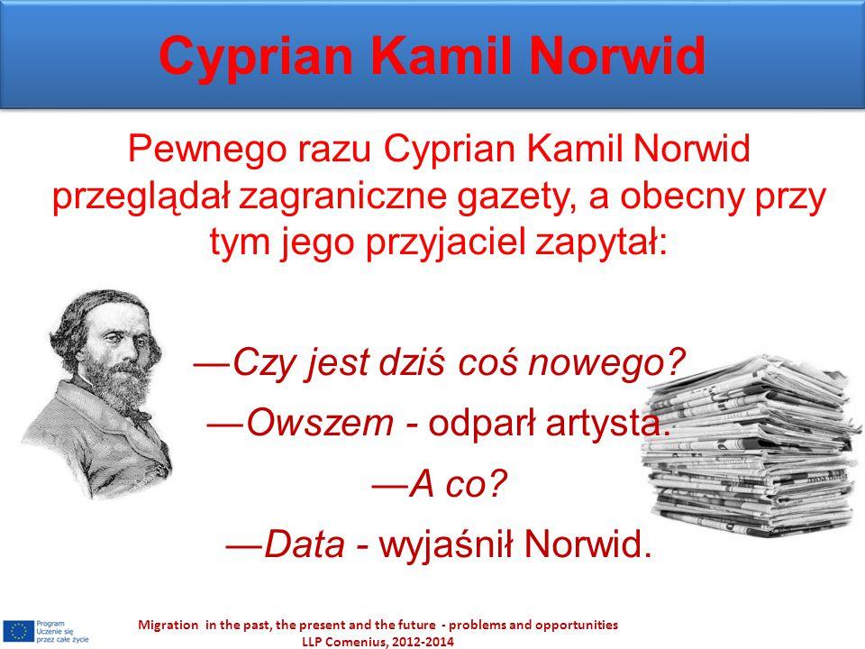Cyprian Kamil Norwid Pewnego razu Cyprian Kamil Norwid przeglądał zagraniczne gazety, a obecny przy tym jego przyjaciel zapytał: