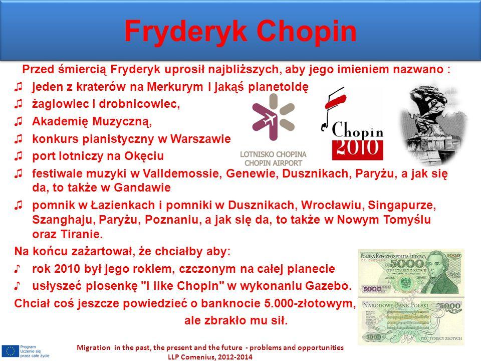 Fryderyk Chopin Przed śmiercią Fryderyk uprosił najbliższych, aby jego imieniem nazwano : jeden z kraterów na Merkurym i jakąś planetoidę.