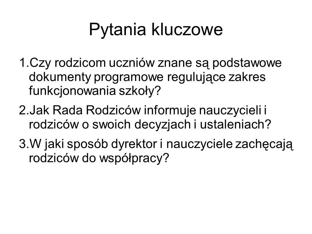 Pytania kluczowe 1.Czy rodzicom uczniów znane są podstawowe dokumenty programowe regulujące zakres funkcjonowania szkoły