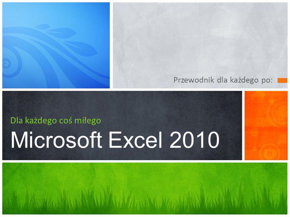 Dla każdego coś miłego Microsoft Excel 2010