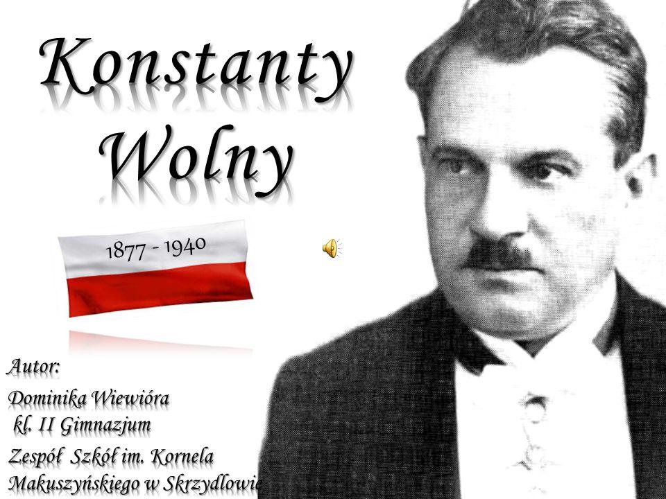 Konstanty Wolny 1877 - 1940 Autor: Dominika Wiewióra kl. II Gimnazjum