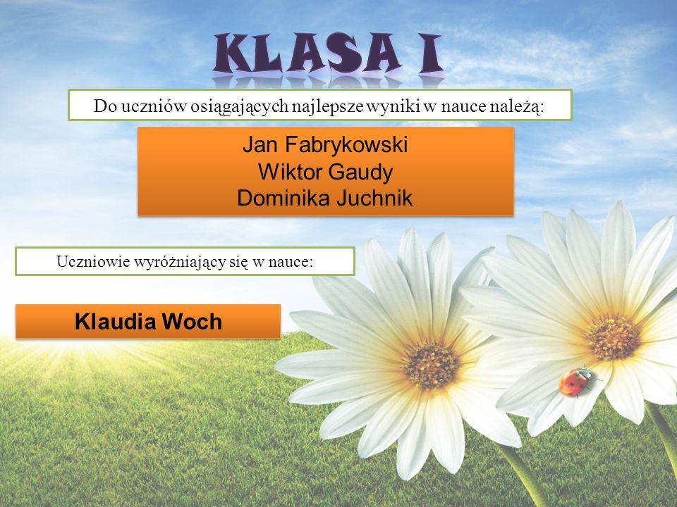 KLASA I Jan Fabrykowski Wiktor Gaudy Dominika Juchnik Klaudia Woch