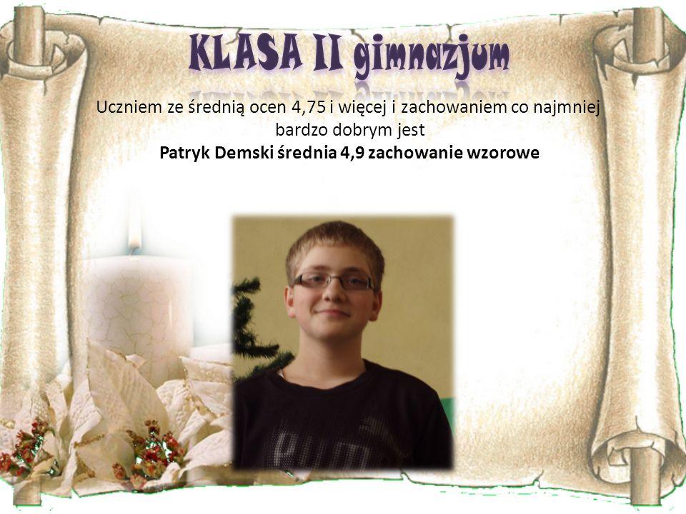 KLASA II gimnazjum Uczniem ze średnią ocen 4,75 i więcej i zachowaniem co najmniej. bardzo dobrym jest.