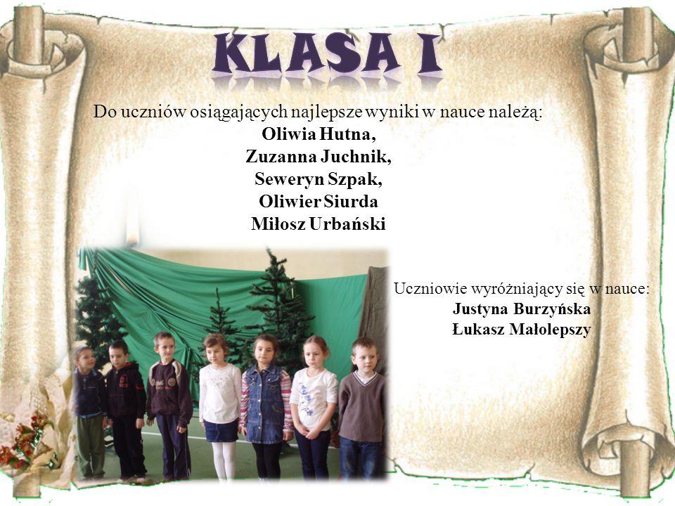 KLASA I Do uczniów osiągających najlepsze wyniki w nauce należą: Oliwia Hutna, Zuzanna Juchnik, Seweryn Szpak, Oliwier Siurda Miłosz Urbański.