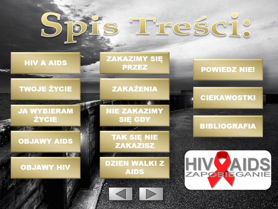 Spis Treści: HIV A AIDS ZAKAZIMY SIĘ PRZEZ POWIEDZ NIE! TWOJE ŻYCIE
