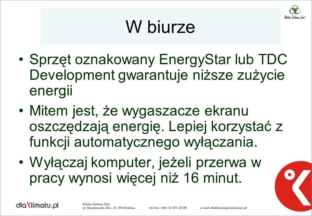 W biurze Sprzęt oznakowany EnergyStar lub TDC Development gwarantuje niższe zużycie energii.