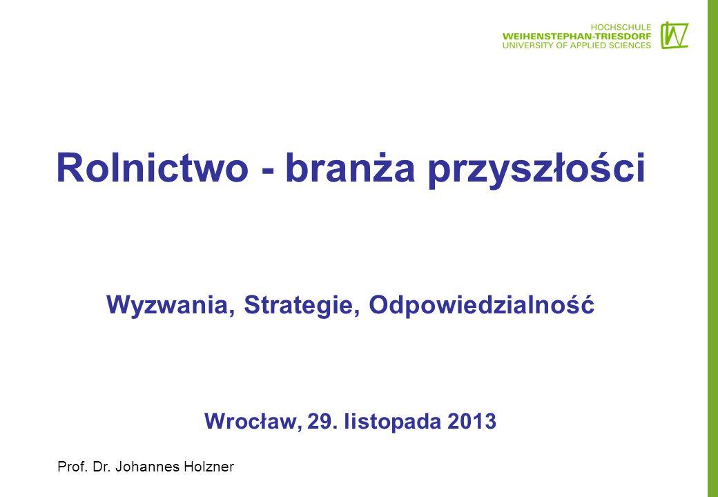 Rolnictwo - branża przyszłości Wyzwania, Strategie, Odpowiedzialność Wrocław, 29. listopada 2013