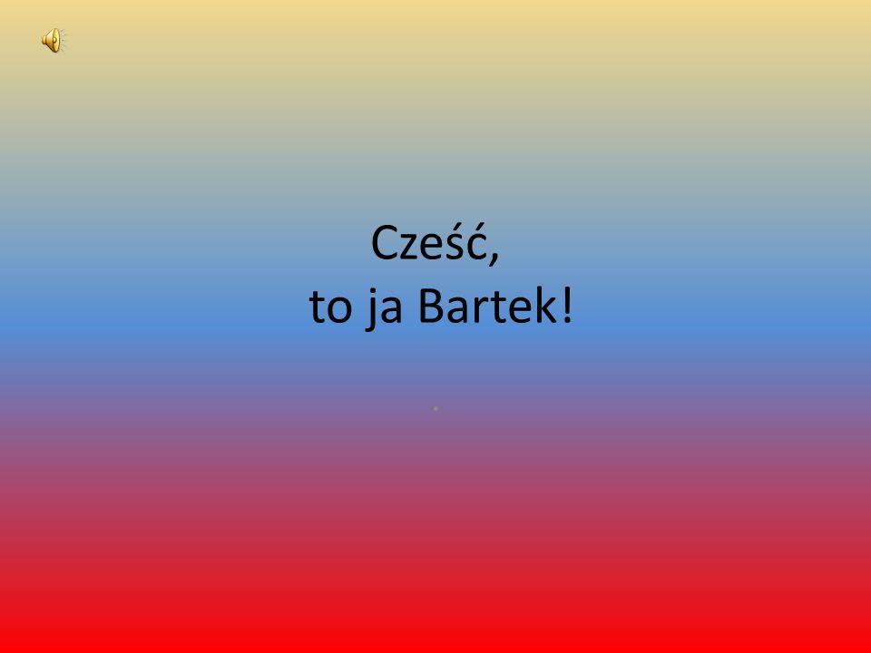 Cześć, to ja Bartek! .
