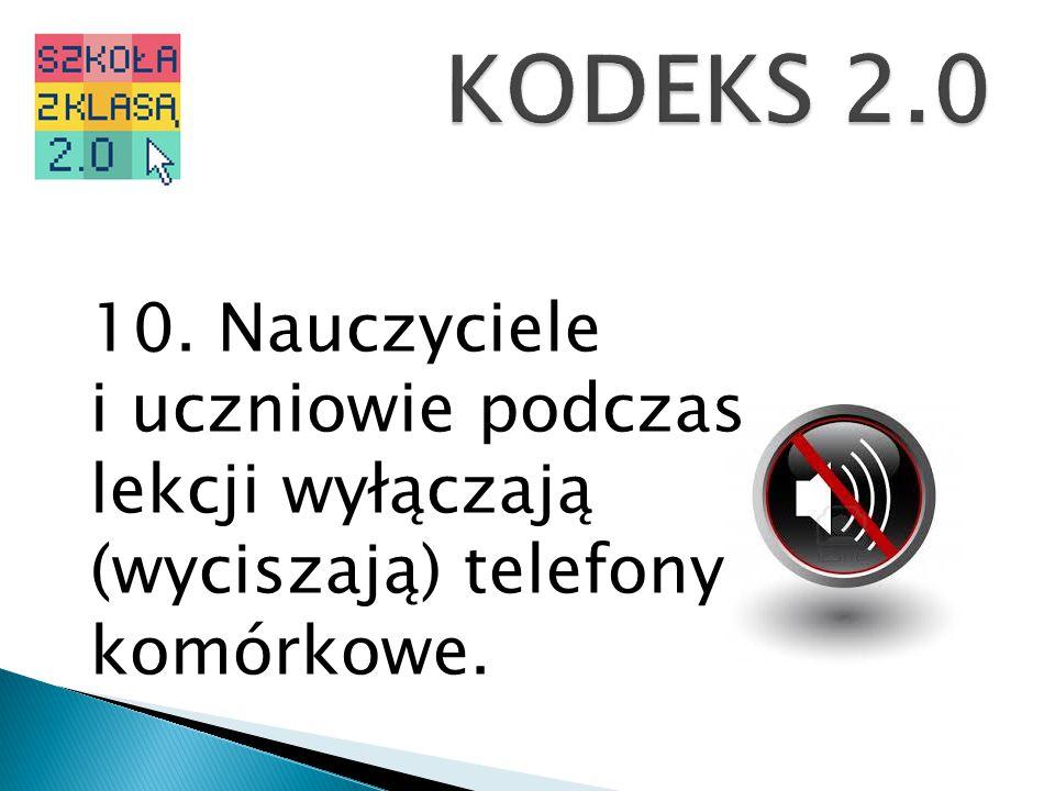 KODEKS 2.0 10. Nauczyciele i uczniowie podczas lekcji wyłączają (wyciszają) telefony komórkowe.