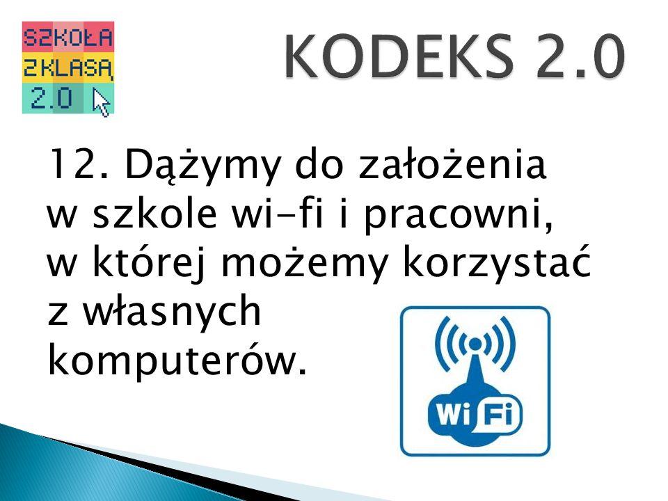 KODEKS 2.0 12. Dążymy do założenia w szkole wi-fi i pracowni,