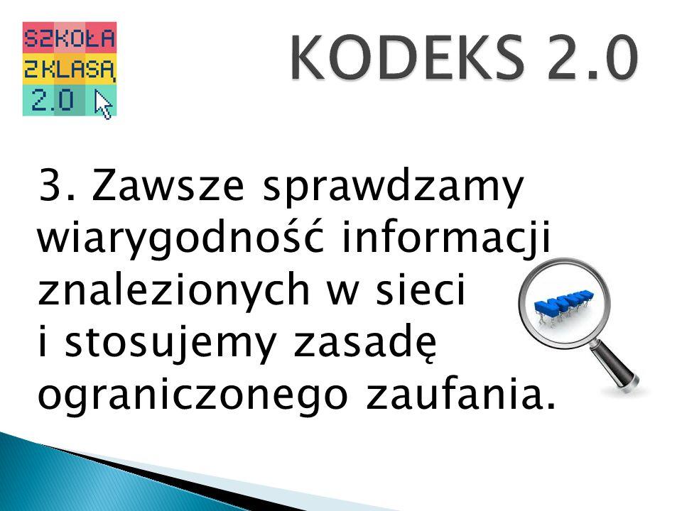 KODEKS 2.0 3. Zawsze sprawdzamy wiarygodność informacji znalezionych w sieci.