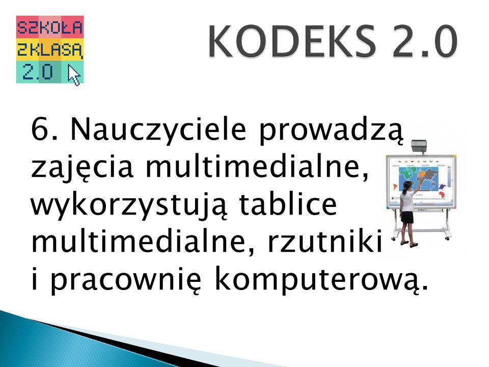 KODEKS 2.0 6. Nauczyciele prowadzą zajęcia multimedialne, wykorzystują tablice multimedialne, rzutniki.