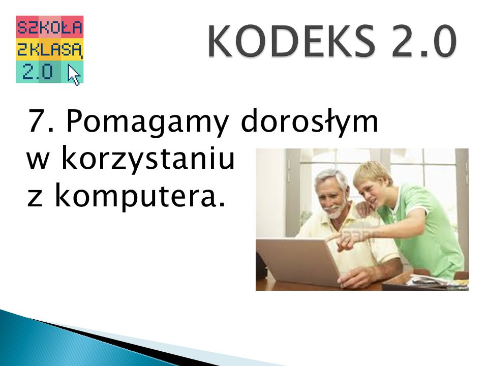 KODEKS 2.0 7. Pomagamy dorosłym w korzystaniu z komputera.