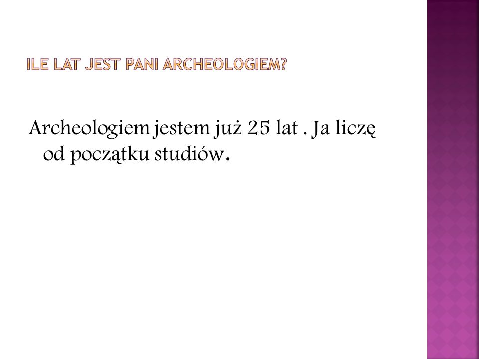 Ile lat jest pani Archeologiem