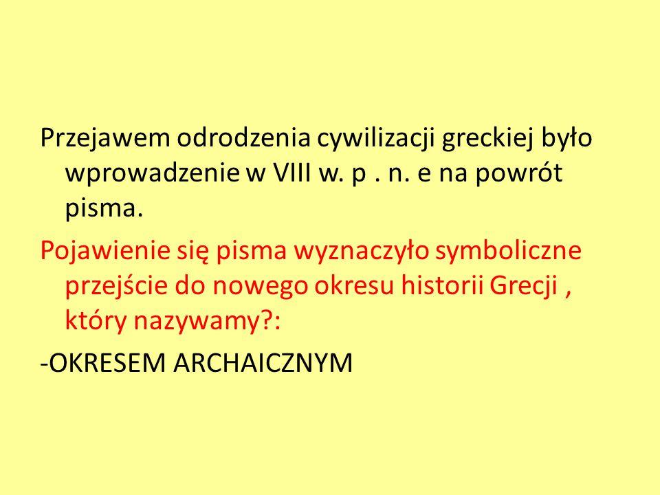 Przejawem odrodzenia cywilizacji greckiej było wprowadzenie w VIII w.