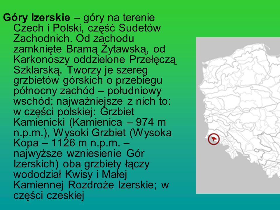 Góry Izerskie – góry na terenie Czech i Polski, część Sudetów Zachodnich.