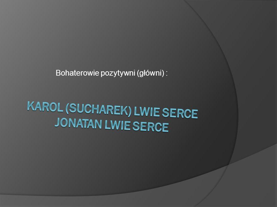Karol (sucharek) Lwie Serce Jonatan Lwie serce