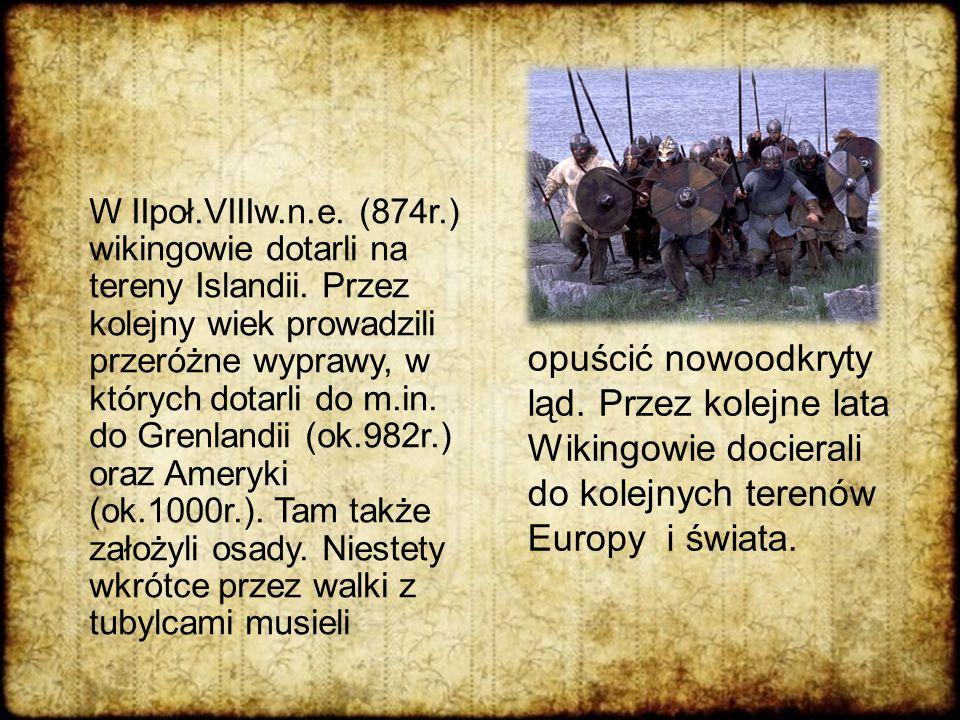 W IIpoł. VIIIw. n. e. (874r. ) wikingowie dotarli na tereny Islandii